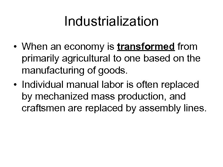 Industrialization • When an economy is transformed from primarily agricultural to one based on
