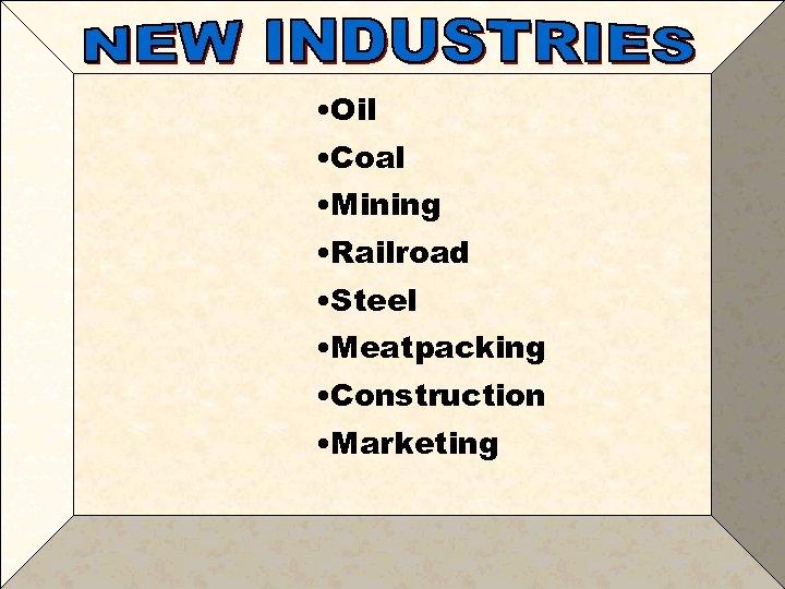 • Oil • Coal • Mining • Railroad • Steel • Meatpacking •
