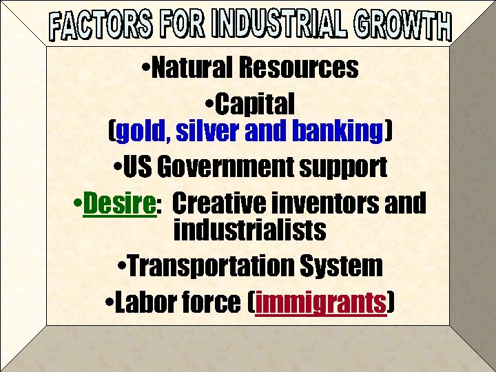 • Natural Resources • Capital (gold, silver and banking) • US Government support