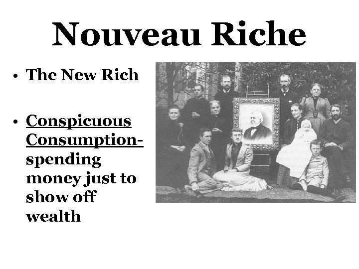 Nouveau Riche • The New Rich • Conspicuous Consumptionspending money just to show off