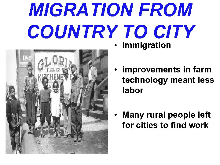 MIGRATION FROM COUNTRY TO CITY • Immigration • improvements in farm technology meant less