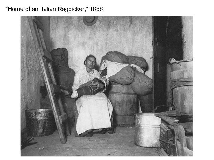 """Home of an Italian Ragpicker, "" 1888"