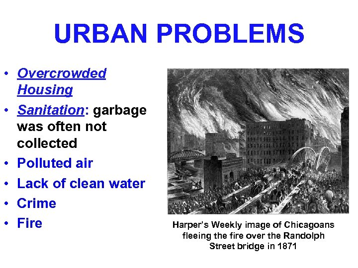 URBAN PROBLEMS • Overcrowded Housing • Sanitation: garbage was often not collected • Polluted
