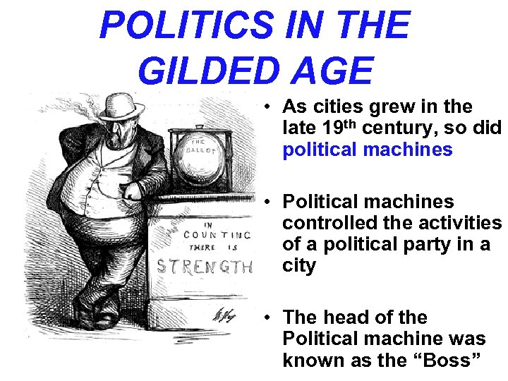 POLITICS IN THE GILDED AGE • As cities grew in the late 19 th