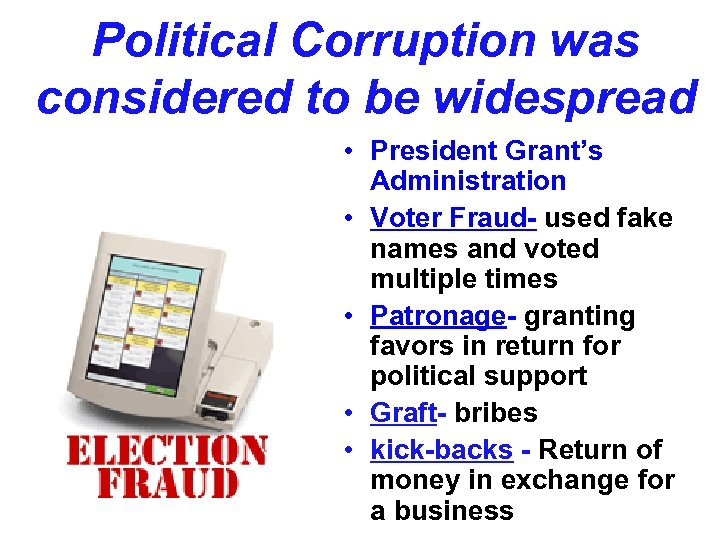 Political Corruption was considered to be widespread • President Grant's Administration • Voter Fraud-