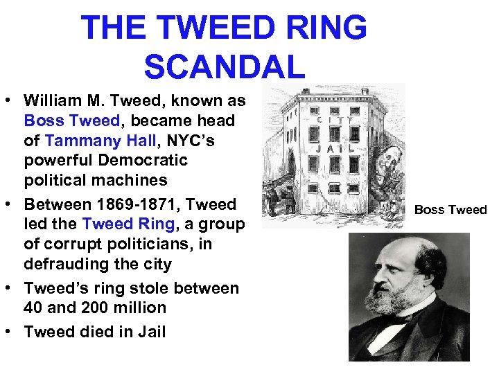 THE TWEED RING SCANDAL • William M. Tweed, known as Boss Tweed, became head