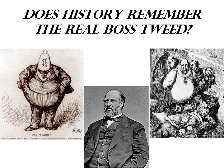 Does History remember the Real Boss Tweed?