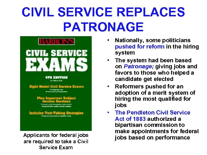 CIVIL SERVICE REPLACES PATRONAGE Applicants for federal jobs are required to take a Civil
