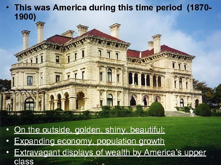 • This was America during this time period (18701900) • On the outside,