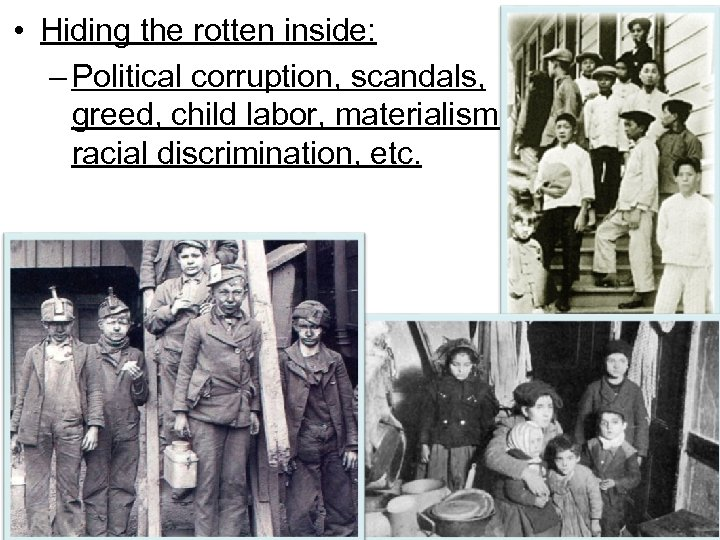 • Hiding the rotten inside: – Political corruption, scandals, greed, child labor, materialism,