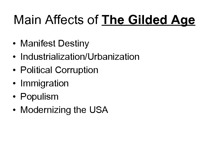 Main Affects of The Gilded Age • • • Manifest Destiny Industrialization/Urbanization Political Corruption