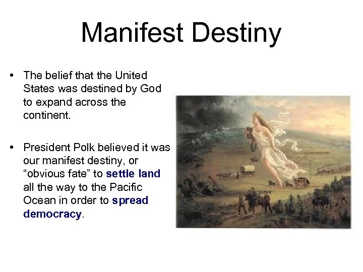 Manifest Destiny • The belief that the United States was destined by God to