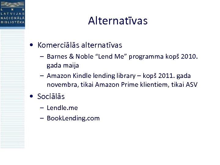 """Alternatīvas • Komerciālās alternatīvas – Barnes & Noble """"Lend Me"""" programma kopš 2010. gada"""