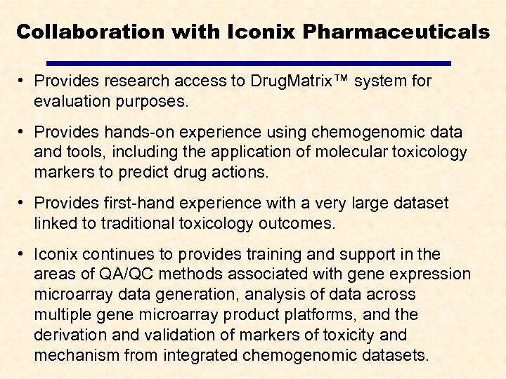Collaboration with Iconix Pharmaceuticals • Provides research access to Drug. Matrix™ system for evaluation