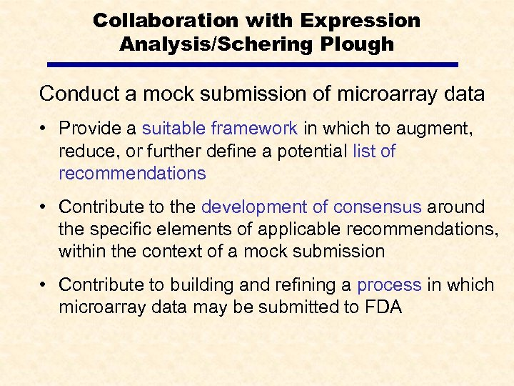 Collaboration with Expression Analysis/Schering Plough Conduct a mock submission of microarray data • Provide