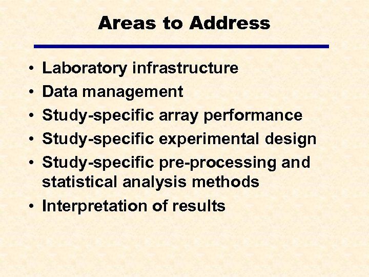 Areas to Address • • • Laboratory infrastructure Data management Study-specific array performance Study-specific
