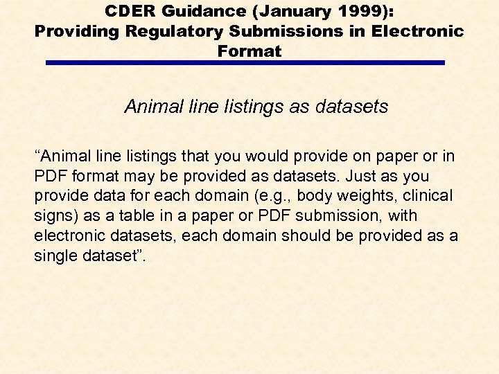 CDER Guidance (January 1999): Providing Regulatory Submissions in Electronic Format Animal line listings as