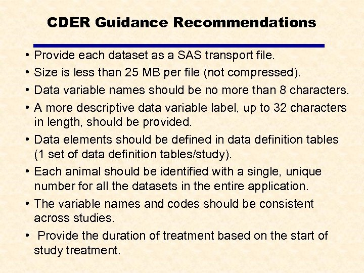 CDER Guidance Recommendations • • Provide each dataset as a SAS transport file. Size