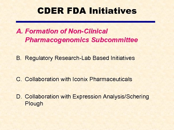 CDER FDA Initiatives A. Formation of Non-Clinical Pharmacogenomics Subcommittee B. Regulatory Research-Lab Based Initiatives