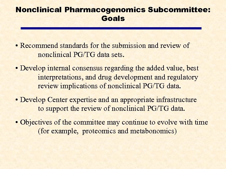 Nonclinical Pharmacogenomics Subcommittee: Goals • Recommend standards for the submission and review of nonclinical