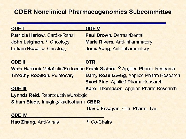 CDER Nonclinical Pharmacogenomics Subcommittee ODE I Patricia Harlow, Cardio-Renal John Leighton, Oncology Lilliam Rosario,