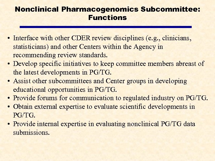 Nonclinical Pharmacogenomics Subcommittee: Functions • Interface with other CDER review disciplines (e. g. ,