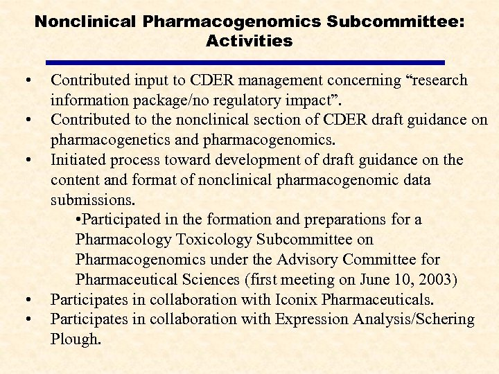 """Nonclinical Pharmacogenomics Subcommittee: Activities • • • Contributed input to CDER management concerning """"research"""