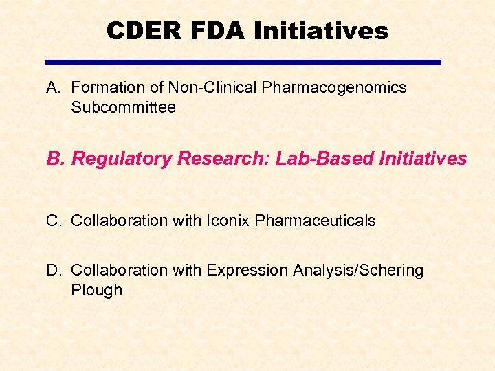 CDER FDA Initiatives A. Formation of Non-Clinical Pharmacogenomics Subcommittee B. Regulatory Research: Lab-Based Initiatives