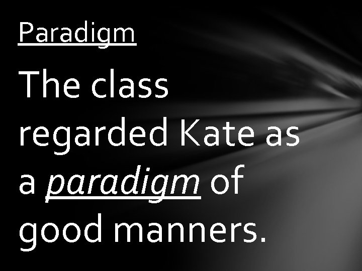 Paradigm The class regarded Kate as a paradigm of good manners.