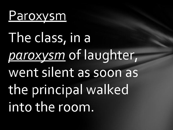 Paroxysm The class, in a paroxysm of laughter, went silent as soon as the