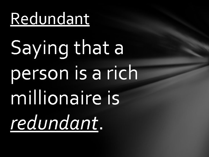Redundant Saying that a person is a rich millionaire is redundant.