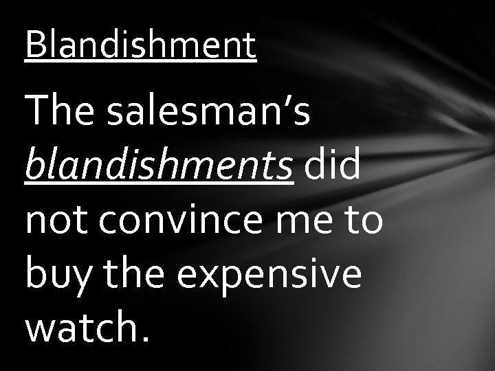 Blandishment The salesman's blandishments did not convince me to buy the expensive watch.