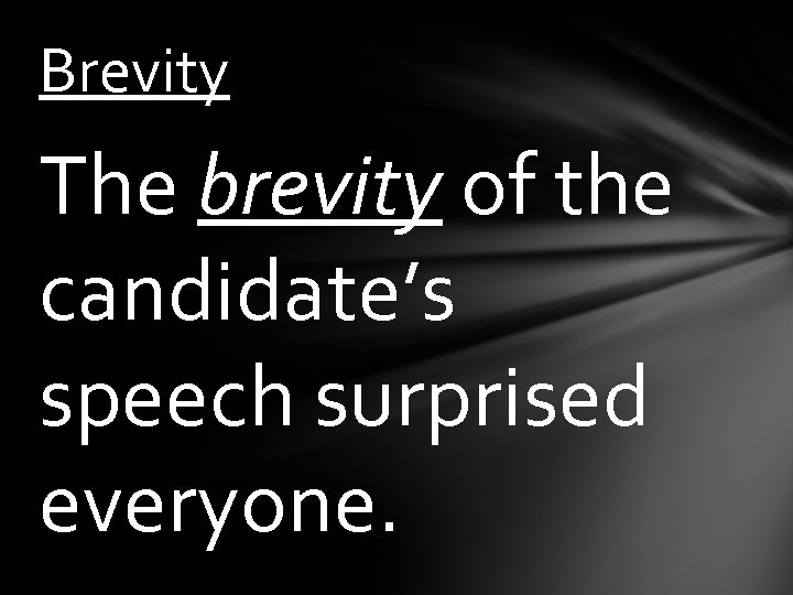 Brevity The brevity of the candidate's speech surprised everyone.