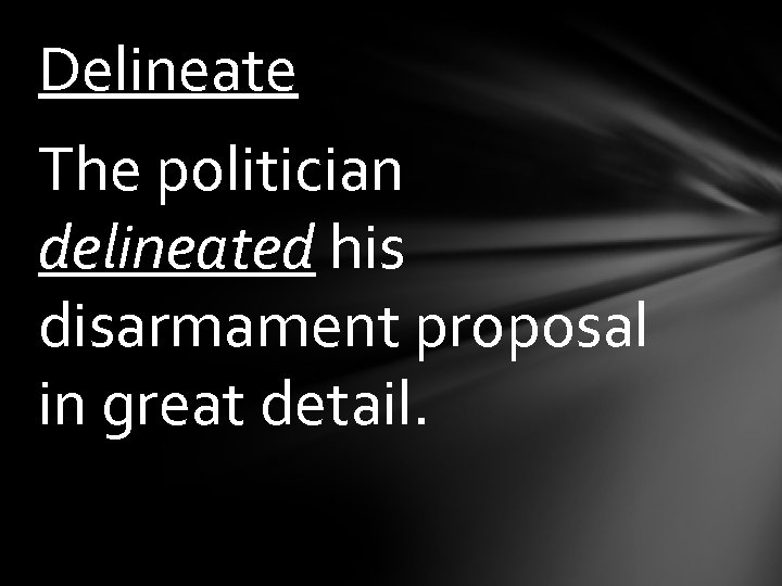 Delineate The politician delineated his disarmament proposal in great detail.