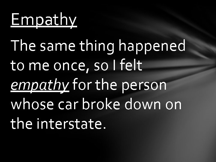 Empathy The same thing happened to me once, so I felt empathy for the