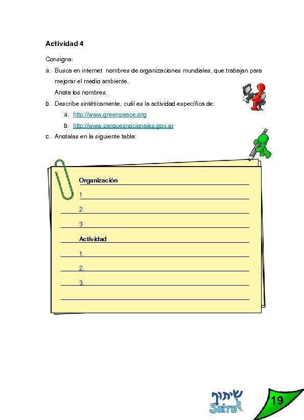 Actividad 4 Consigna: a. Busca en internet nombres de organizaciones mundiales, que trabajan para