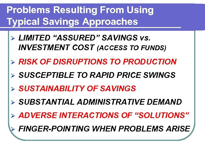 """Problems Resulting From Using Typical Savings Approaches Ø LIMITED """"ASSURED"""" SAVINGS vs. INVESTMENT COST"""