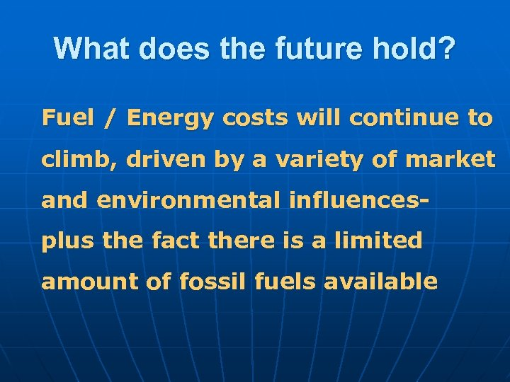 What does the future hold? Fuel / Energy costs will continue to climb, driven