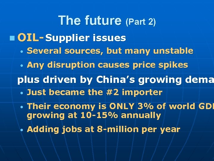 The future (Part 2) n OIL- Supplier issues • Several sources, but many unstable