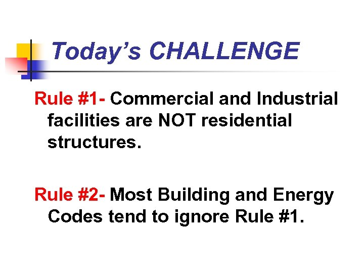 Today's CHALLENGE Rule #1 - Commercial and Industrial facilities are NOT residential structures. Rule
