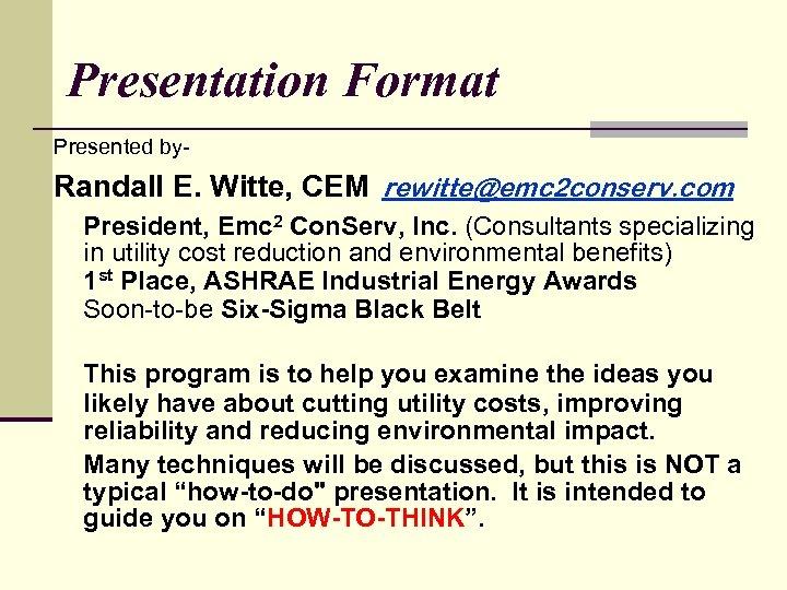 Presentation Format Presented by- Randall E. Witte, CEM rewitte@emc 2 conserv. com President, Emc