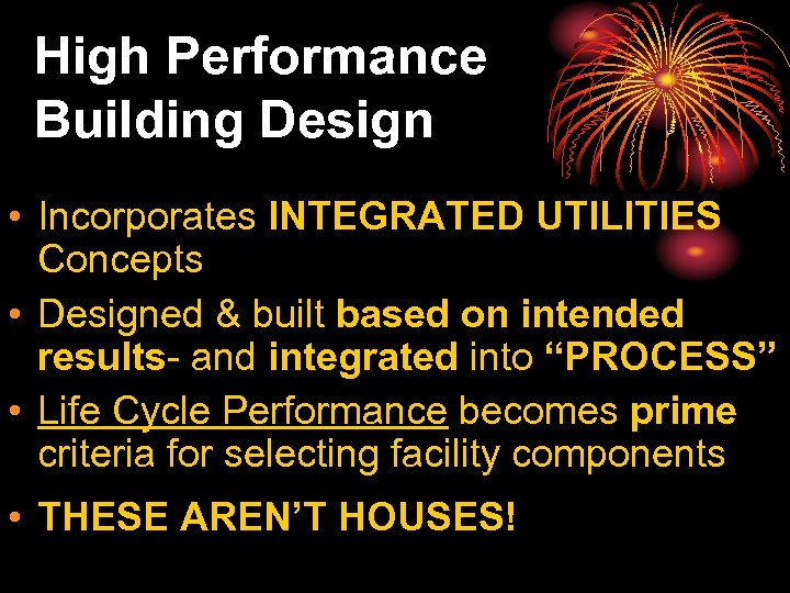 High Performance Building Design • Incorporates INTEGRATED UTILITIES Concepts • Designed & built based