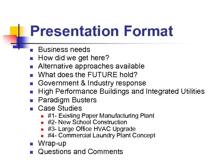 Presentation Format n n n n Business needs How did we get here? Alternative