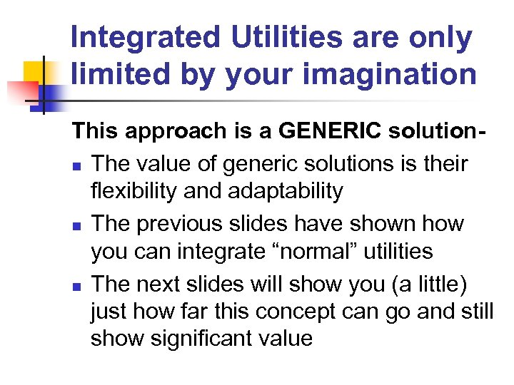 Integrated Utilities are only limited by your imagination This approach is a GENERIC solutionn