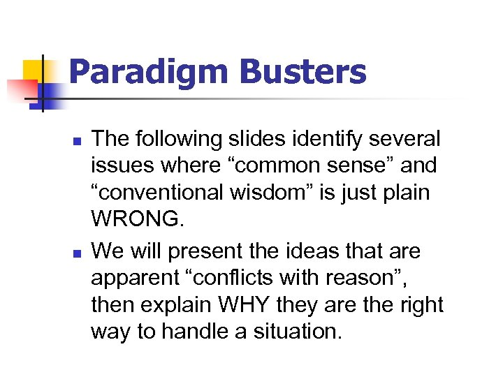 """Paradigm Busters n n The following slides identify several issues where """"common sense"""" and"""