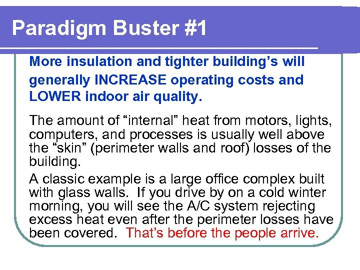 Paradigm Buster #1 More insulation and tighter building's will generally INCREASE operating costs and