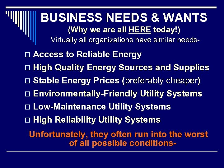 BUSINESS NEEDS & WANTS (Why we are all HERE today!) Virtually all organizations have