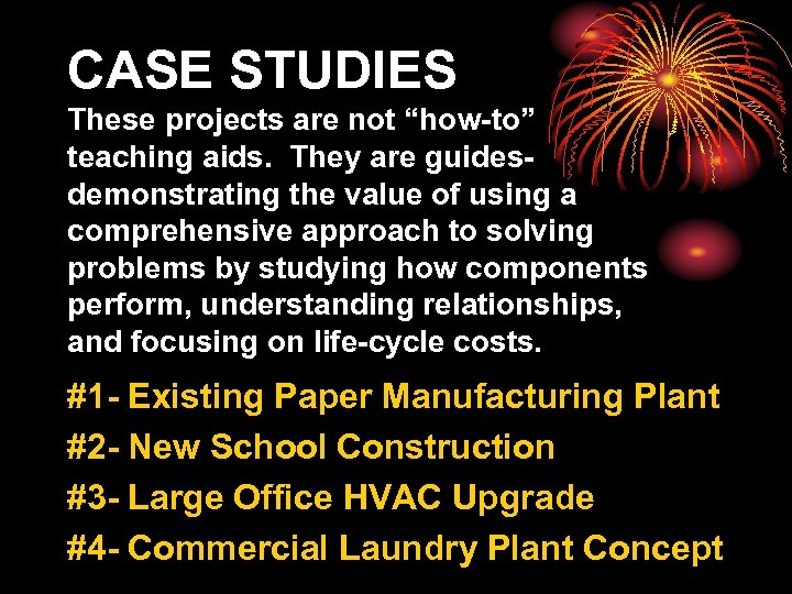 """CASE STUDIES These projects are not """"how-to"""" teaching aids. They are guidesdemonstrating the value"""