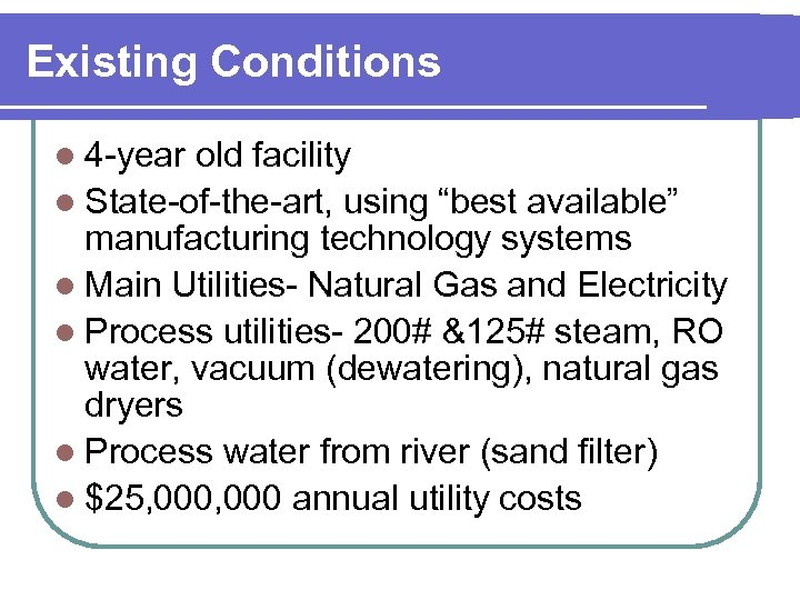 """Existing Conditions l 4 -year old facility l State-of-the-art, using """"best available"""" manufacturing technology"""