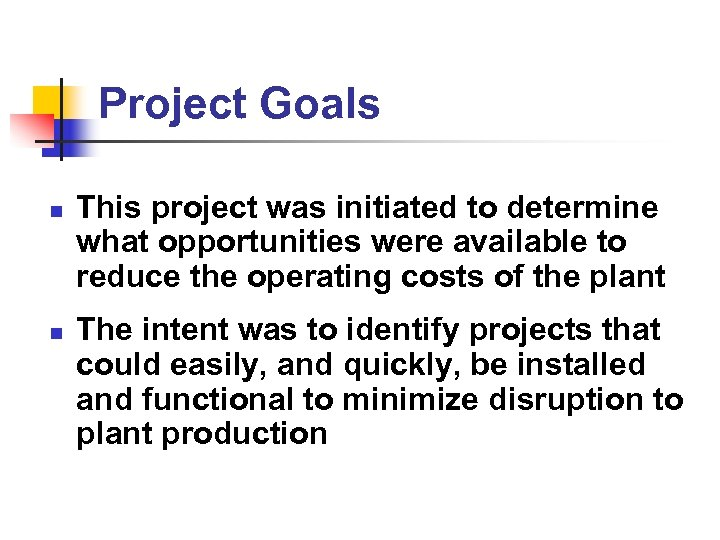Project Goals n n This project was initiated to determine what opportunities were available